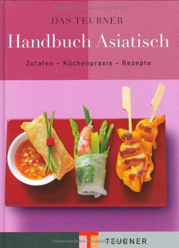 GRÄFE UND UNZER Verlag GmbH Das TEUBNER Handbuch Asiatisch: Zutaten-Küchenpraxis-Rezepte (Teubner Handbücher)
