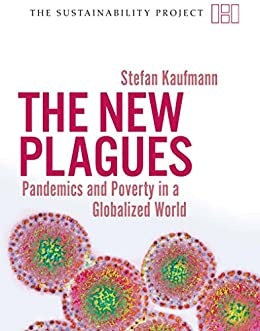 The New Plagues: Pandemics and Poverty in a Globalized World (Sustainability Project) by [Kaufmann, Stefan]