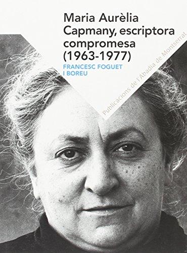 Maria Aurèlia Capmany, Escriptora Compromesa. 1963 - 1977 (Textos i Estudis de Cultura Catalana)