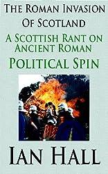 The Roman Invasion of Scotland: A Scottish Rant on Ancient Roman Political Spin