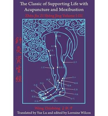 [(The Classic of Supporting Life with Acupuncture and Moxibustion: Volumes I-III)] [Author: Lorraine Wilcox] published on (June, 2014)