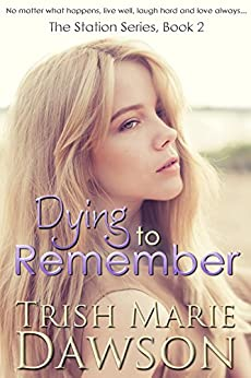 Dying to Remember: The Station Series 2 by [Dawson, Trish Marie]