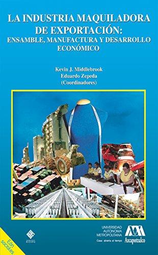 La industria maquiladora de exportación: ensamble, manufactura y desarrollo económico