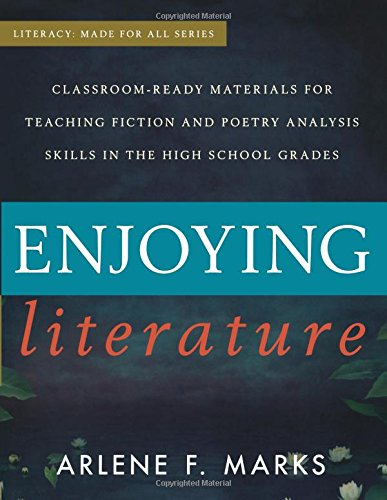 Enjoying Literature: Classroom Ready Materials for Teaching Fiction and Poetry Analysis Skills in the High School Grades (Literacy: Made for All)