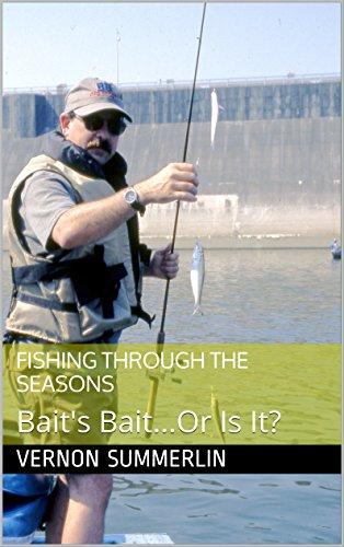 Fishing Through The Seasons: Bait's Bait...Or Is It? (Freshwater Fishing Series Book 8) (English Edition)