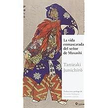 La Vida Enmascarada Del Señor De Musashi (Maestros de la Literatura Japonesa)