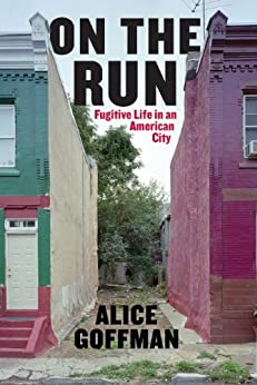 On the Run: Fugitive Life in an American City (Fieldwork Encounters and Discoveries) von [Goffman, Alice]