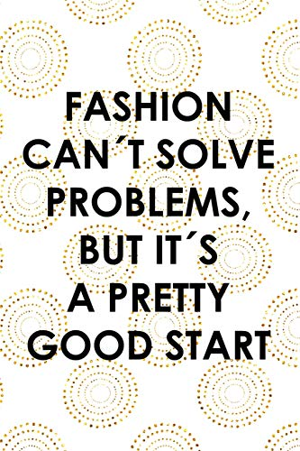 Fashion Can´t Solve Problems, But It´s A Pretty Good Start: Blank Lined Notebook Journal Diary Composition Notepad 120 Pages 6x9 Paperback ( Fashion ) White And Gold