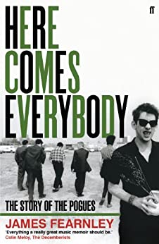 Here Comes Everybody: The Story of the Pogues by [Fearnley, James]