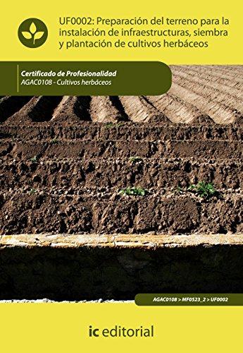 EPUB Preparación del terreno para la instalación de infraestructuras, siembra y plantación de cultivos herbáceos. agac0108 - cultivos herbáceos Descargar gratis