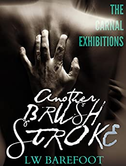 Another Brush Stroke (The Carnal Exhibitions Book 1) by [Barefoot, LW]