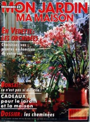 MON JARDIN MA MAISON [No 366] du 01/12/1989 - LES ORCHIDEES - CHOISISSEZ VOS PLANTES EN FONCTION DE VOTRE SOL - BONSAI - LES CHEMINEES par  Collectif