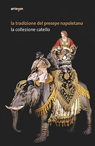 La tradizione del presepe napoletano. La collezione Catello. Ediz. illustrata (Storia e civiltà)