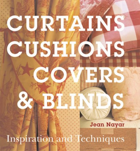 Curtains, Cushions, Covers & Blinds: Inspiration & Techniques: Inspiration and Techniques (Inspiration & Techniques) por Jean Nayar