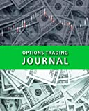 Options Trading Journal: Options CFD Stock Trader's Trading And Trade Strategies Journal (Stock CFD Options Forex Trading Day Trader Journal Record Logbook Series)