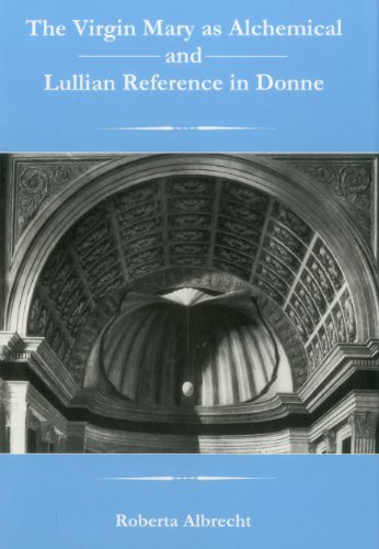 The Virgin Mary As Alchemical And Lullian Reference In Donne The Apple Zimmerman Series In Early Modern Culture