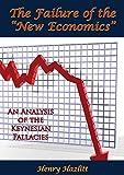"The Failure of the ""New Economics"": An Analysis of the Keynesian Fallacies (English Edition)"