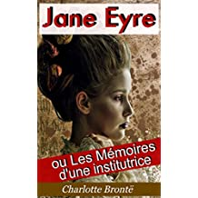 Jane Eyre ou Les Mémoires d'une institutrice (Illustré) (French Edition)