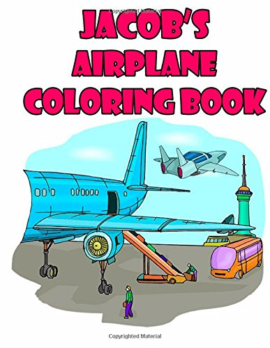 Jacob's Airplane Coloring Book: High Quality Personalized Coloring Book