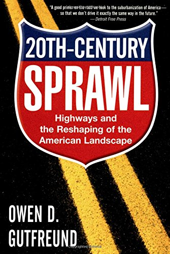 twentieth-century-sprawl-highways-and-the-reshaping-of-the-american-landscape