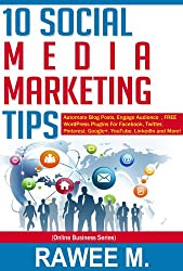 10 Social Media Marketing Tips: Automate Blog Posts, Engage Audience, FREE WordPress Plugins For Facebook, Twitter, Pinterest, Google+, YouTube, LinkedIn ... (Online Business Series) (English Edition)