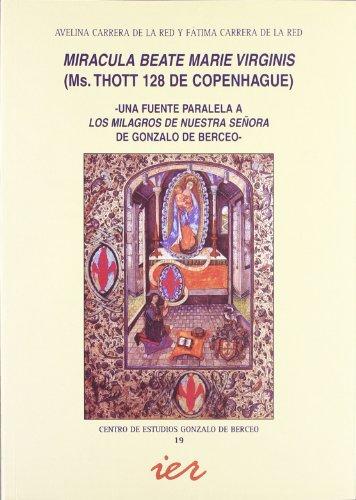 Miracula Beate Marie Virginis: (ms. Thott 128 de Copenhague) : una fuente paralela aLos milagros de Nuestra Señora, de Gonzalo de Berceo (Centro de Estudios Gonzalo de Berceo) por Avelina Carrera De La Red