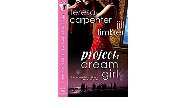 Project:Dream Girl (The New Years Eve Club Book 7) eBook: Teresa Carpenter, Jill Limber: Amazon.co.uk: Kindle Store