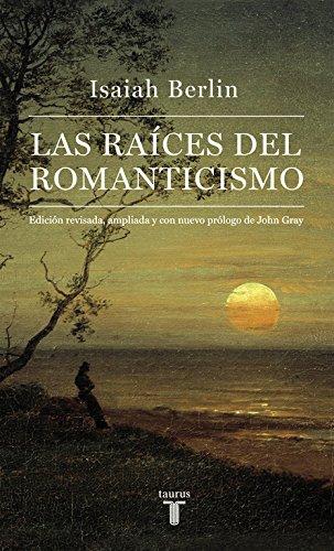 Las raíces del romanticismo: Edición revisada, ampliada y con nuevo prólogo de John Gray (Pensamiento) por Isaiah Berlin