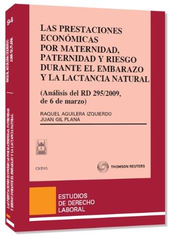 Las prestaciones económicas por maternidad, paternidad y riesgo durante el embarazo y la lactancia natural - (Análisis del RD 295/2009, de 6 de marzo.) (Estudios Derecho Laboral)