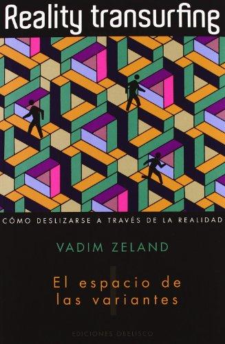 Reality transurfing, I: El espacio de las variantes: 1 (PSICOLOGÍA) por VADIM ZELAND