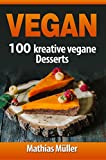 Vegan: 100 kreative vegane Desserts