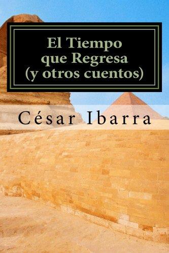 El Tiempo que Regresa (y otros cuentos) por César Ibarra