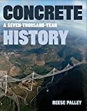[Concrete: A Seven-thousand Year History] (By: Reese Palley) [published: October, 2010]