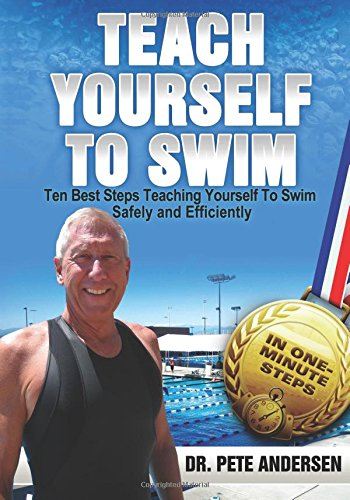Ten Best Steps Teaching Yourself To Swim Safely And Efficiently: Volume 2 (Teach Yourself To Swim)