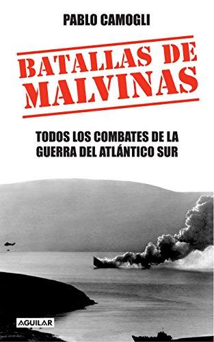 Batallas de Malvinas: Todos los combates de la Guerra del Atlántico Sur por Pablo Camogli
