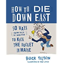 How to Die Down East: 50 Ways (From Silly to Serious) to Kick the Bucket in Maine