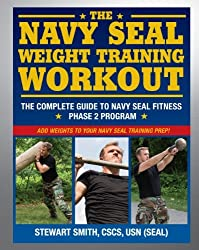 The Navy SEAL Weight Training Workout: The Complete Guide to Navy SEAL Fitness - Phase 2 Program by Stewart Smith (2013-11-26)