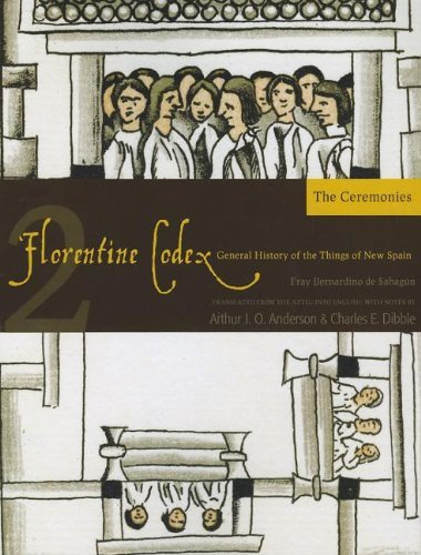 The Florentine Codex: Ceremonies Book 2: A General History of the Things of New Spain (Florentine Codex: General History of the Things of New Spain) by Arthur J. O. Anderson (15-May-2012) Paperback