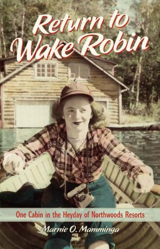 Return to Wake Robin: One Cabin in the Heyday of Northwoods Resorts (English Edition)