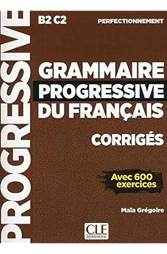 Descargar gratis Grammaire progressive du français. Niveau perfectionnement B2-C2. Corrigés. Per le Scuole superiori de Maïa Grégoire