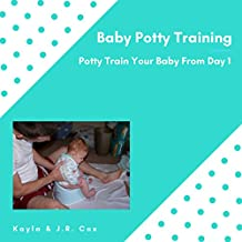 Baby Potty Training: Potty Train Your Baby from Day 1