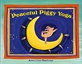 Peaceful Piggy Yoga by Kerry Lee MacLean (2014-03-01)