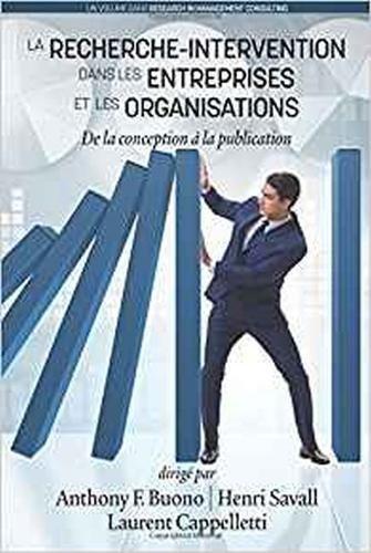 La RechercheIntervention Dans les Entreprises et les Organisations: De la conception à la publication (Research in Management Consulting)