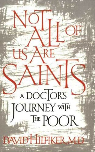 Not All of Us Are Saints: A Doctor's Journey With the Poor