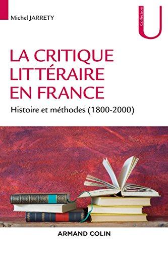 La critique littéraire en France - Histoire et méthodes (1800-2000) par Michel Jarrety