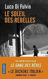 Le Soleil Des Rebelles Luca Di Fulvio Babelio