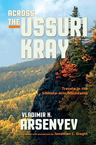 Across the Ussuri Kray: Travels in the Sikhote-Alin Mountains