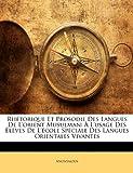 Telecharger Livres Rhetorique Et Prosodie Des Langues de L Orient Musulman A L Usage Des Eleves de L Ecole Speciale Des Langues Orientales Vivantes (PDF,EPUB,MOBI) gratuits en Francaise