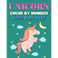 UNICORN COLOR BY NUMBER ACTIVITY BOOK FOR GIRLS: Explore, Fun with Learn and Grow, Coloring Book and Educational Activity Books for girl Who love unicorn. (Unique gift for girls)