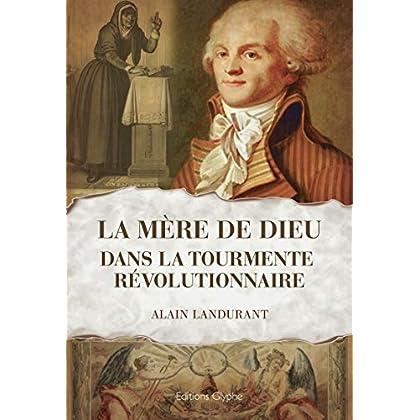La 'Mère de Dieu' dans la tourmente révolutionnaire: Histoire de France (Histoire et société)